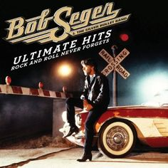 Ultimate Hits: Rock And Roll Never Forgets - Bob Seger - One of my favorites.