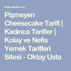 Pişmeyen Cheesecake Tarifi | Kadınca Tarifler | Kolay ve Nefis Yemek Tarifleri Sitesi - Oktay Usta