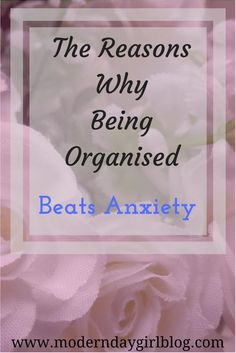 The Reasons Why Being Organised Beats Anxiety | Jess @ Modern Day Girl Blog