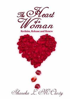 The Heart of a Woman: Reclaim, Release and Renew by Shaneka L. McClarty, http://www.amazon.com/dp/B00IHQBJDQ/ref=cm_sw_r_pi_dp_iXPctb0RYV397