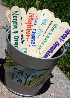 Prayer Pail- at mealtime, everyone picks a stick (a person, place, etc..) to pray for.
