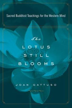 The Lotus Still Blooms by Joan Gattuso, Click to Start Reading eBook, The Lotus Still Blooms is the ideal book for every reader who would like to understand Buddhist princ