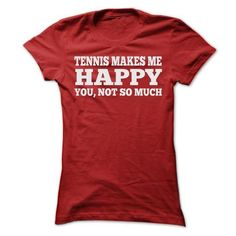 TENNIS MAKES ME HAPPY T Shirts, Hoodies, Sweatshirts. CHECK PRICE ==► https://www.sunfrog.com/Sports/TENNIS-MAKES-ME-HAPPY-T-SHIRTS-Ladies.html?41382