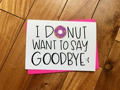 Donut Want to Say Goodbye by stonedonut / donut card / FREE Thank You Quotes For Coworkers, Goodbye Gifts For Coworkers, Thank You Teacher Gifts, Funny Goodbye, Saying Goodbye, Farewell Quotes, Farewell Gifts, Goodbye Coworker, Goodbye And Good Luck