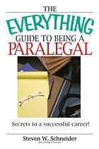 The everything guide to being a paralegal : secrets to a successful career!