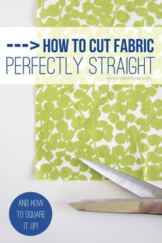How to cut Fabric Perfectly STRAIGHT...and square it up!   via Make It and Love It