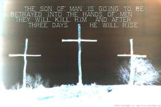 "Inspirational illustration of Mark 9:30-31 -- Jesus did not want anyone to know where they were, because he was teaching his disciples. He said to them, ""The Son of Man is going to be betrayed into the hands of men. They will kill him, and after three day"