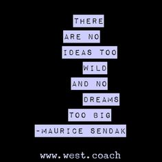 INSPIRATION - EILEEN WEST LIFE COACH | There are no ideas too wild and no dreams too big - Maurice Sendak | inspiration, inspirational quotes, motivation, motivational quotes, quotes, daily quotes, self improvement, personal growth, live your best life, Maurice Senadak, Maurice Sendak quotes, Where the Wild Things Are