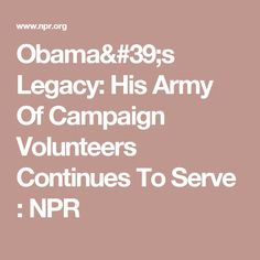Obama's Legacy: His Army Of Campaign Volunteers Continues To Serve : NPR