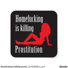Homefucking is killing prostitution square sticker