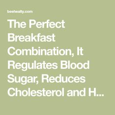 The Perfect Breakfast Combination, It Regulates Blood Sugar, Reduces Cholesterol and Helps You Lose Weight – beehealty