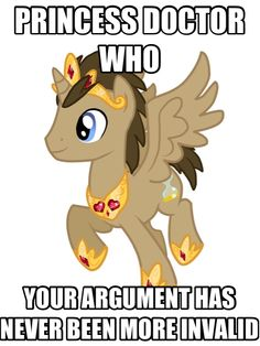 Your Argument Has Never Been More Invalid... BUT ITS NOT PRINCESS DOCTOR WHO ITS PRINCESS DOCTOR WHOOVES GET IT RIGHT