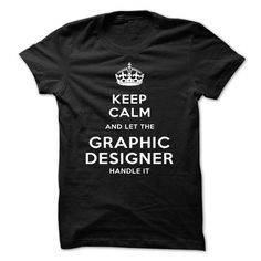 Keep Calm And Let The graphic designer Handle It - #southern tshirt #hoodie quotes. BUY-TODAY  => https://www.sunfrog.com/LifeStyle/Keep-Calm-And-Let-The-graphic-designer-Handle-It-bprex.html?id=60505