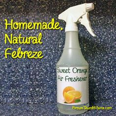 Homemade, natural Febreze is safe to use in baby's room and around pets.        Select Cover Photo     Homemade, Natural Febreze