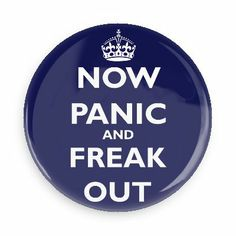 Funny Buttons - Custom Buttons - Promotional Badges - Keep Calm Pins - Wacky Buttons - Now panic and freak out
