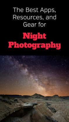 Gear and Resources for Night Photography - Loaded Landscapes