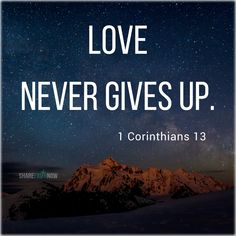 Bible verses: /Love never gives up.