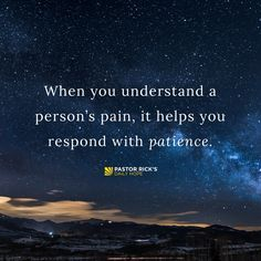Look Behind the Behavior of Those Who Frustrate You. Why do wise people ignore an insult? Because they look behind the behavior to the pain. When you understand a person's pain, it helps you respond with patience.
