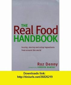 The Real Food Handbook Buying, Storing and Using Ingredients from Around the World (9781853753152) Roz Denny, Gordon Ramsay , ISBN-10: 1853753157  , ISBN-13: 978-1853753152 ,  , tutorials , pdf , ebook , torrent , downloads , rapidshare , filesonic , hotfile , megaupload , fileserve