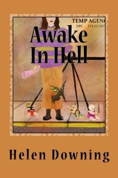 Author Interview with Helen Downing About Her Book Awake In Hell