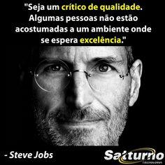 """""""Seja um crítico de qualidade. Algumas pessoas não estão acostumadas a um ambiente onde se espera excelência."""" - Steve Jobs #satturno - http..."""