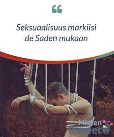 Seksuaalisuus markiisi de Saden mukaan.  Hän vietti 30 vuotta #elämästään vankilassa, hänet tuomittiin #mestattavaksi giljotiinilla, kirkko julisti hänen kirjansa #pilkkaaviksi ja häntä syytettiin murhasta ja #perversiosta.