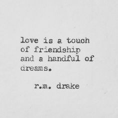 Love is a touch of friendship and a harmful of dreams.