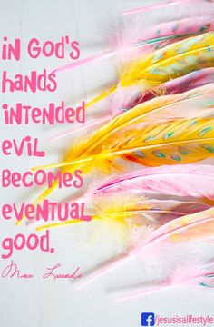 in God's hands intended evil becomes eventual good. - Max Lucado