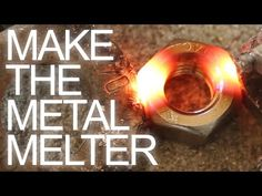 How to Make the Metal Melter: 7 Steps (with Pictures)