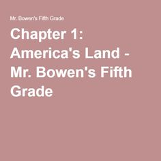Chapter 1: America's Land - Mr. Bowen's Fifth Grade