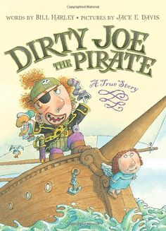 Dirty Joe, the Pirate: A True Story Bill Harley, Jack E. Davis: The dreaded Dirty Joe and his piratical crew sail in search of the smelliest treasure ever: dirty socks! The rogues cheerfully pillage their way across the seven seas, until the day they run across another band of pirates-one led by the notorious Stinky Annie. Has Dirty Joe finally met his match?