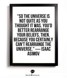 Change your beliefs as you can't rearrange the universe.  Or can you?