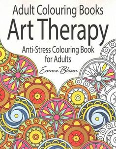 Adult Colouring Books Exist For Every Subject Under The Sun But This Book From Best Selling Author Emma Bloom Is Focused Purely On Relaxation And Stress