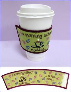 Machine embroidery design - coffee sleeve - 2 sizes - cute idea - embroiderylibrary - A morning without coffee ... is like sleep!