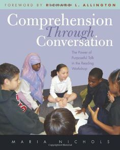 Comprehension Through Conversation: The Power of Purposeful Talk in the Reading Workshop by Maria Nichols,