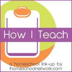 How I Teach - iHomeschoolNetwork.com