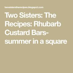 Two Sisters: The Recipes: Rhubarb Custard Bars- summer in a square