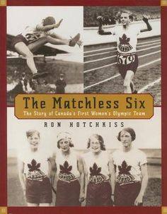 "The Matchless Six: (1928)  The Story of Canada's First Women's Olympic Team by Ron Hotchkiss - For many years, historian Ron Hotchkiss has been fascinated by ""The Matchless Six,"" the conquering heroines who took Amsterdam by storm. His extensive research has led to this riveting account, full of black-and-white archival photographs, of the events leading up to and following that fateful summer in the history of Canadian sport. (Bilbary Town Library: Good for Readers, Good for Libraries)"