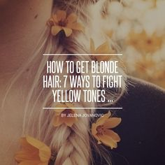 How to Get #Blonde Hair: 7 Ways to Fight Yellow Tones ... - Hair