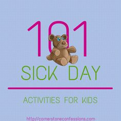 Here are a 101 sick day activities that are sure to keep your kids occupied during those sick days whether it is you that is sick or them.