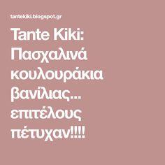 Tante Kiki: Πασχαλινά κουλουράκια βανίλιας... επιτέλους πέτυχαν!!!! Blog, Blogging