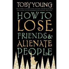 How to Lose Friends and Alienate People, by Toby Young Young's memoir about his (mis)adventures in the New York media scene can seem a bit petulant, but he does manage to capture pretty perfectly that world's bizarre rituals and petty status obsessions. Books To Read In Your 20s, My Books, Read Books, Book Tv, Book Nerd, Love Book, This Book, Summer Reading Lists, Losing Friends