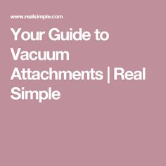 Your Guide to Vacuum Attachments | Real Simple