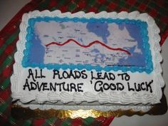 Great wording for a going away cake. All roads lead to adventure, good luck.