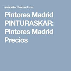 Pintores Madrid PINTURASKAR: Pintores Madrid Precios