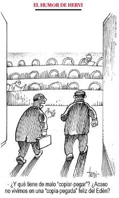 """Hervi: -¿Y qué tiene de malo """"copiar-pegar""""? ¿Acaso no vivimos en una """"copia-pegada"""" feliz del Edén?"""