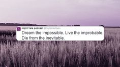 Dream the impossible. Die from the inevitable. Night Vale Quotes, Night Vale Presents, Glow Cloud, The Moon Is Beautiful, Sister Quotes, Writing Quotes, Life Design, The Last Airbender, Inevitable