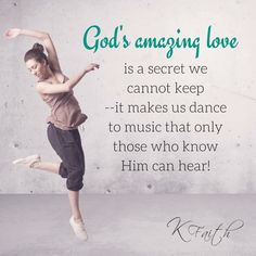 God's amazing love is a secret we cannot keep -- it makes us dance to music that only those who know Him can hear! ~KFaith . #author #attorney #musician #holybible #singer #truth #instadaily #joelosteen #prayer #faith #christian #socialmedia #twitter #gofaithstrong