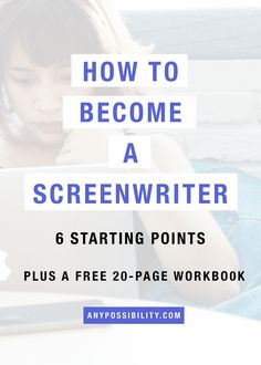 What can you do right now to put yourself and your work out there? Here are 6 starting points on how to become a screenwriter.