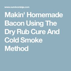 Makin' Homemade Bacon Using The Dry Rub Cure And Cold Smoke Method